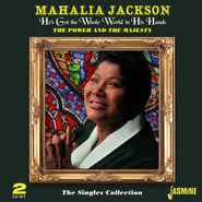 Mahalia Jackson, He's Got The Whole World In His Hands - The Power & The Majesty: The Singles Collection (CD)