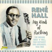 René Hall, My Kind Of Rocking: The Unsung Rock 'N' Roll, R&B Guitarist & Arranger, 1950-1960 (CD)