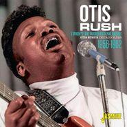 Otis Rush, I Won't Be Worried No More: Otis Rush's Chicago Blues 1956-1962 (CD)