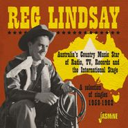 Reg Lindsay, Australia's Country Music Star Of Radio, TV, Records & The International Stage: A Selection Of Singles 1958-1962 (CD)