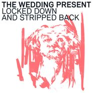 The Wedding Present, Locked Down And Stripped Back (LP)