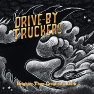 Drive-By Truckers, Brighter Than Creation's Dark [Colored Vinyl] (LP)