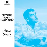 "Aaron Frazer, My God Has A Telephone / Live On [Clearwater Blue Vinyl] (7"")"