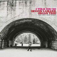 Delvon Lamarr Organ Trio, I Told You So (CD)