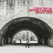 Delvon Lamarr Organ Trio, I Told You So (LP)
