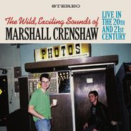 Marshall Crenshaw, The Wild, Exciting Sounds Of Marshall Crenshaw: Live In The 20th & 21st Century (CD)