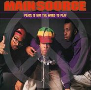 """Main Source, Peace Is Not The Word To Play (7"""")"""