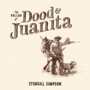 Sturgill Simpson, The Ballad Of Dood & Juanita [Natural Colored Vinyl] (LP)