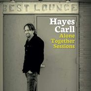 Hayes Carll, Alone Together Sessions (CD)