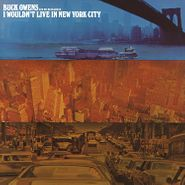 Buck Owens & His Buckaroos, I Wouldn't Live In New York City (CD)