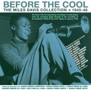 Miles Davis, Before The Cool: The Miles Davis Collection 1945-48 (CD)