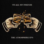 Atmosphere, To All My Friends, Blood Makes The Blade Holy: The Atmosphere EP's (LP)
