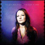 Kelsey Waldon, I've Got A Way (LP)