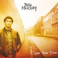 Pete Murray, See The Sun [180 Gram Sun Colored Vinyl] (LP)