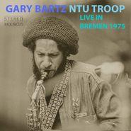 Gary Bartz NTU Troop, Live In Bremen 1975 (CD)
