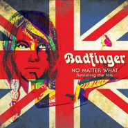 Badfinger, No Matter What: Revisiting The Hits (CD)
