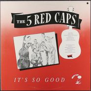 The 5 Red Caps, It's So Good [UK Issue] (LP)
