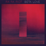 ra ra riot beta love