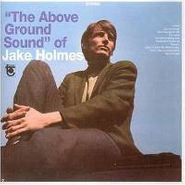 Jake Holmes, The Above Ground Sound of Jake Holmes (CD)
