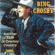 Bing Crosby, Another Ride In Cowboy Country (CD)