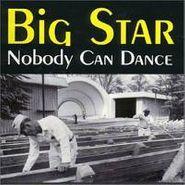Big Star, Nobody Can Dance (CD)