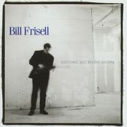 Bill Frisell, Before We Were Born (CD)