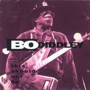 Bo Diddley, This Should Not Be (CD)
