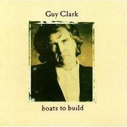 Guy Clark, Boats to Build (CD)