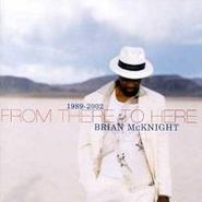 Brian McKnight, From There To Here 1989-2002 (CD)