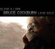 Bruce Cockburn, Slice O Life: Bruce Cockburn Live Solo (CD)