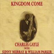 Charles Gayle, Kingdom Come (CD)