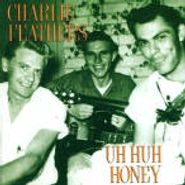 Charlie Feathers, Uh Huh Honey (CD)