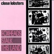 Close Lobsters, Foxheads Stalk This Land (CD)