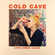Cold Cave, Love Comes Close [Original Issue] (LP)