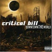 Critical Bill, Downtown The World (CD)