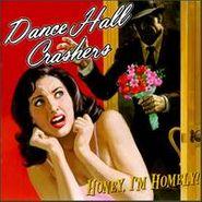 Dance Hall Crashers, Honey, I'm Homely! (CD)
