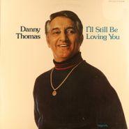 Danny Thomas, I'll Still Be Loving You (LP)