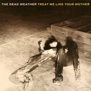 """The Dead Weather, Treat Me Like Your Mother / You Just Can't Win (7"""")"""
