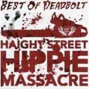 Deadbolt, Haight Street Hippie Massacre: Best Of Deadbolt (CD)