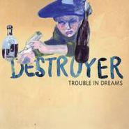Destroyer, Trouble In Dreams (CD)