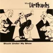 "The Dirtbombs, Stuck Under My Shoe (7"")"