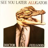 """Dr. Feelgood, See You Later Alligator (12"""")"""