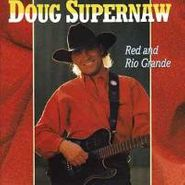 Doug Supernaw, Red And Rio Grande (CD)