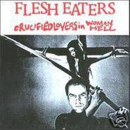 The Flesh Eaters, Crucified Lovers in Woman Hell (CD)