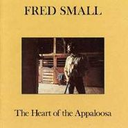 Fred Small, The Heart Of The Appaloosa (CD)