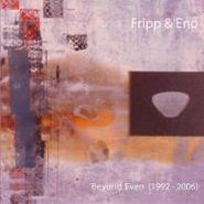 Fripp & Eno, Beyond Even (1992-2006) [Limited Edition] (CD)