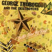 George Thorogood, Better Than The Rest (LP)
