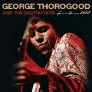 George Thorogood & The Destroyers, Live In Boston 1982 (CD)