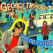 George Thorogood & The Destroyers, Who Do You Love? (CD)