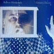Robyn Hitchcock, Groovy Decoy (CD)
